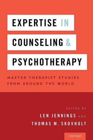 Expertise in Counseling and Psychotherapy: Master Therapist Studies from Around the World de Len Jennings