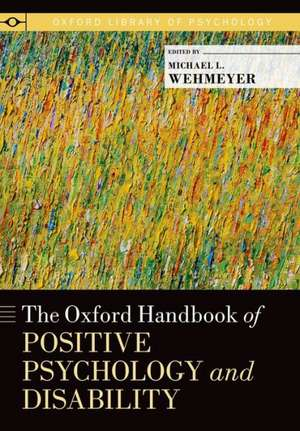 The Oxford Handbook of Positive Psychology and Disability de Michael L. Wehmeyer