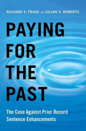 Paying for the Past: The Case Against Prior Record Sentence Enhancements de Richard S. Frase