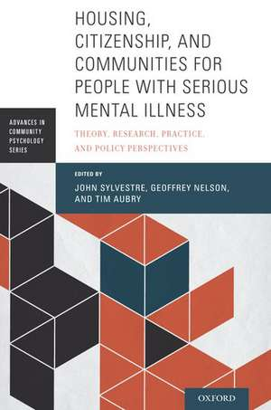 Housing, Citizenship, and Communities for People with Serious Mental Illness: Theory, Research, Practice, and Policy Perspectives de John Sylvestre