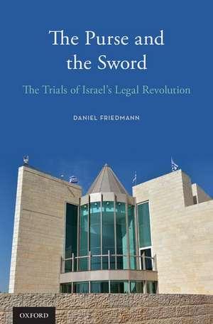 The Purse and the Sword: The Trials of Israel's Legal Revolution de Daniel Friedmann
