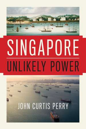 Singapore: Unlikely Power de John Curtis Perry