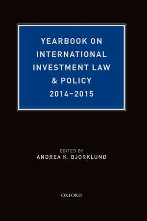 Yearbook on International Investment Law & Policy 2014-2015 de Andrea K. Bjorklund