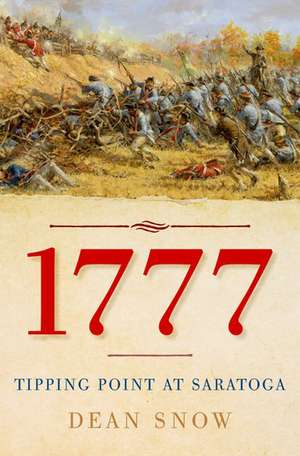 1777: Tipping Point at Saratoga de Dean Snow