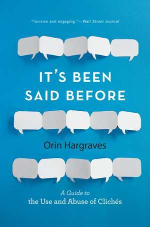 It's Been Said Before: A Guide to the Use and Abuse of Clichés de Orin Hargraves