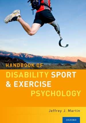 Handbook of Disability Sport and Exercise Psychology de Jeffrey J. Martin