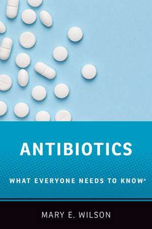 Antibiotics: What Everyone Needs to Know® de Mary E. Wilson