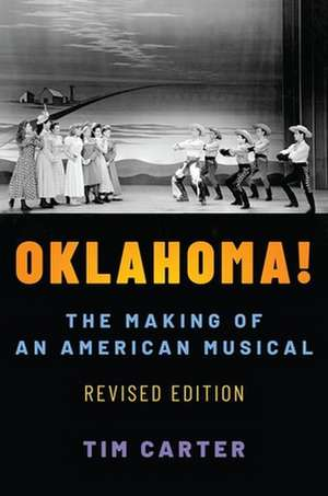 Oklahoma!: The Making of an American Musical, Revised and Expanded Edition de Tim Carter