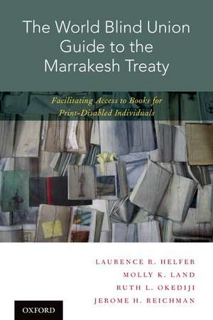The World Blind Union Guide to the Marrakesh Treaty: Facilitating Access to Books for Print-Disabled Individuals de Laurence R. Helfer