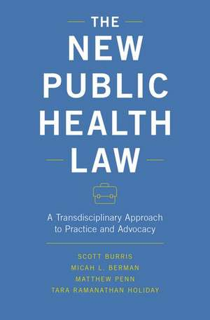 The New Public Health Law: A Transdisciplinary Approach to Practice and Advocacy de Scott Burris