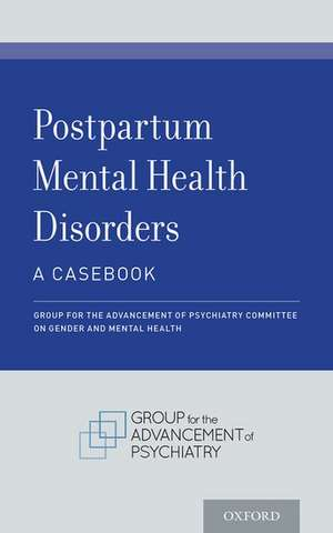 Postpartum Mental Health Disorders: A Casebook de Group for the Advancement of Psychiatry Committee on Gender and Mental Health