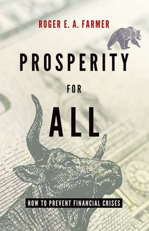 Prosperity For All: How To Prevent Financial Crises de Roger Farmer