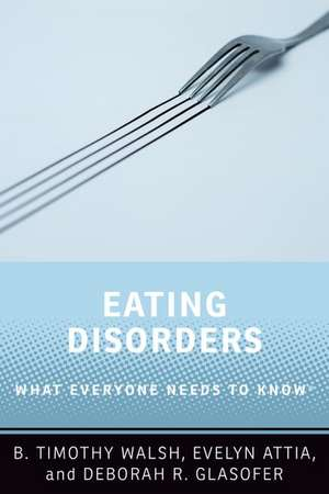 Eating Disorders: What Everyone Needs to Know® de B. Timothy Walsh