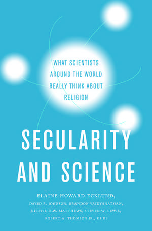 Secularity and Science: What Scientists Around the World Really Think About Religion de Elaine Howard Ecklund