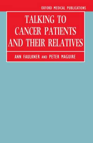 Talking to Cancer Patients and Their Relatives de Ann Faulkner