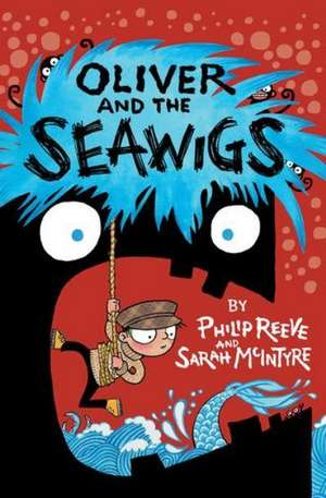Reeve, P: Oliver and the Seawigs