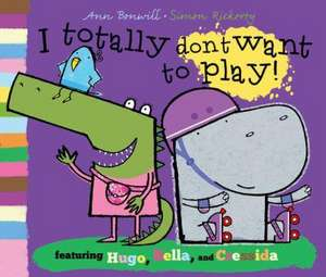 I Totally Don't Want to Play! de Ann Bonwill