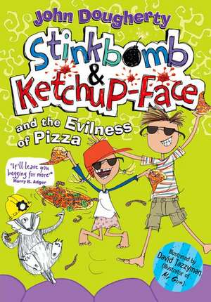 Stinkbomb and Ketchup-Face and the Evilness of Pizza de John Dougherty