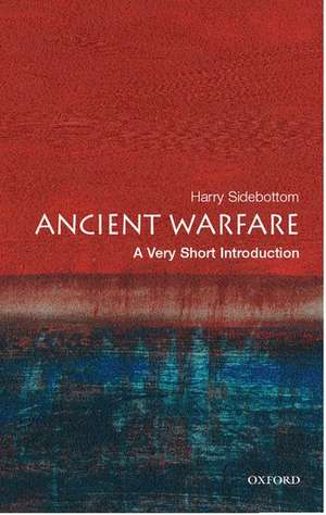 Ancient Warfare: A Very Short Introduction de Harry Sidebottom