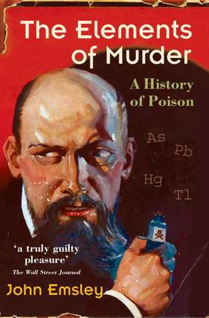 The Elements of Murder: A History of Poison de John Emsley