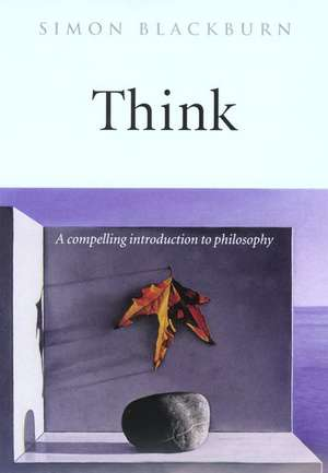 Think: A Compelling Introduction to Philosophy de Simon Blackburn