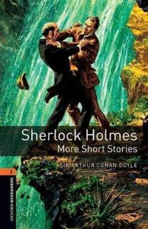 Oxford Bookworms Library: Level 2:: Sherlock Holmes: More Short Stories: Graded readers for secondary and adult learners de Arthur Conan-Doyle