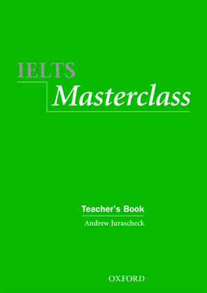 IELTS Masterclass:: Teacher's Book: Preparation for students who require IELTS for academic purposes. de Andrew Jurascheck