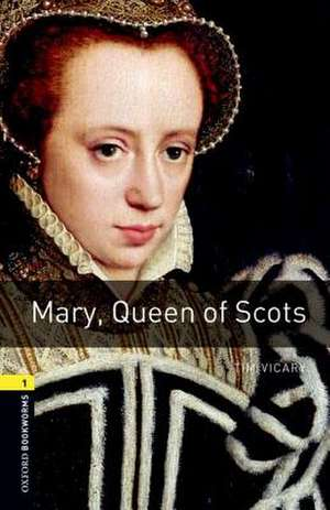 Oxford Bookworms Library: Stage 1: Mary, Queen of Scots Audio Pack de Tim Vicary