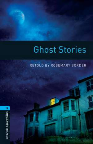 Oxford Bookworms Library: Level 5:: Ghost Stories de Rosemary Border