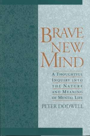 Brave New Mind: A Thoughtful Inquiry into the Nature and Meaning of Mental Life de Peter C. Dodwell