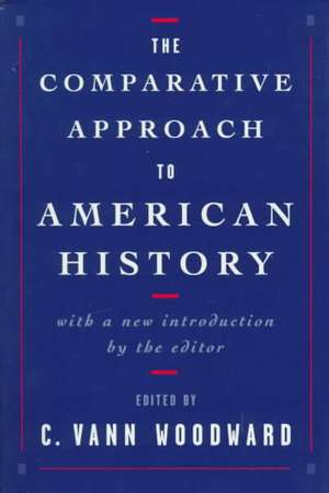The Comparative Approach to American History de C. Vann Woodward