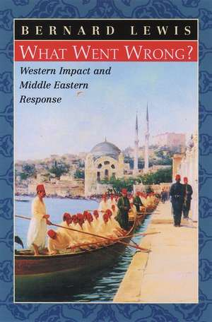 What Went Wrong?: Western Impact and Middle Eastern Response de Bernard W. Lewis