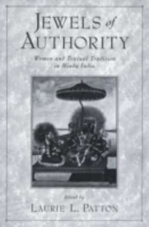Jewels of Authority: Women and Textual Tradition in Hindu India de Laurie Patton