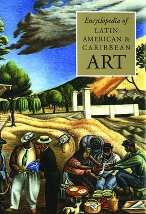 The Encyclopedia of Latin American and Caribbean Art de Jane Turner
