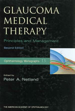 Glaucoma Medical Therapy: Principles and Management de Peter A. Netland