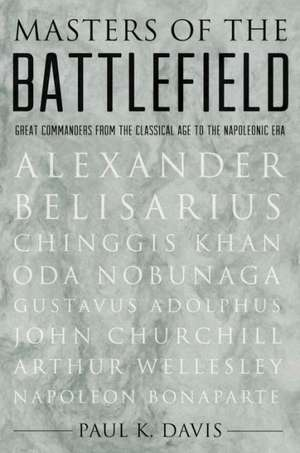 Masters of the Battlefield: Great Commanders from the Classical Age to the Napoleonic Era de Paul Davis