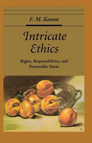 Intricate Ethics: Rights, Responsibilities, and Permissible Harm de F. M. Kamm