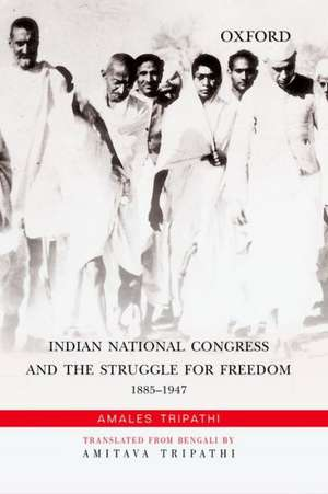 Indian National Congress and the Struggle for Freedom
