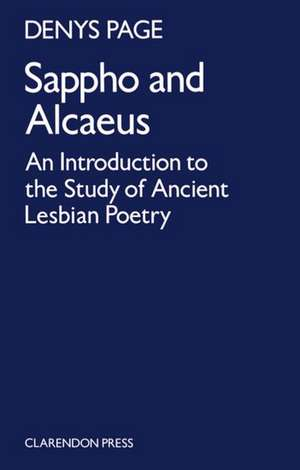Sappho and Alcaeus: An Introduction to the Study of Ancient Lesbian Poetry de D. L. Page