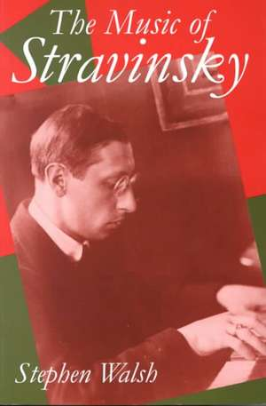 The Music of Stravinsky de Stephen Walsh