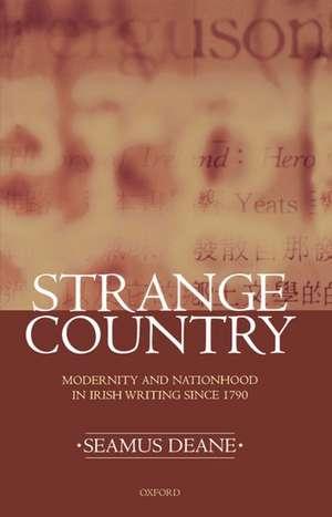 Strange Country: Modernity and Nationhood in Irish Writing since 1790 de Seamus Deane