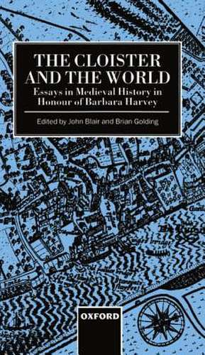 The Cloister and the World: Essays in Medieval History in Honour of Barbara Harvey de John Blair