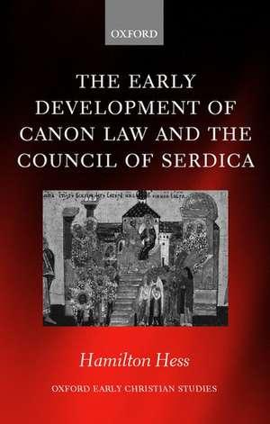The Early Development of Canon Law and the Council of Serdica de Hamilton Hess