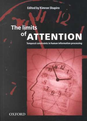 The Limits of Attention: Temporal Constraints in Human Information Processing de Kimron Shapiro