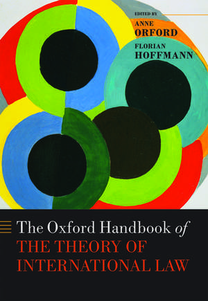 The Oxford Handbook of the Theory of International Law de Anne Orford
