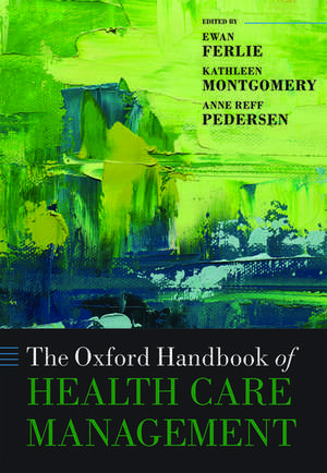 The Oxford Handbook of Health Care Management de Ewan Ferlie