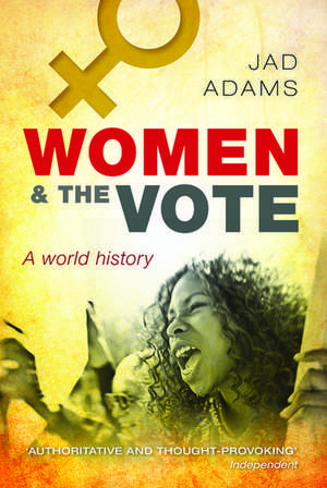 Women and the Vote: A World History de Jad Adams