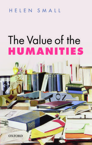 The Value of the Humanities de Helen Small