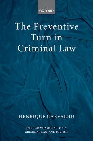 The Preventive Turn in Criminal Law de Henrique Carvalho