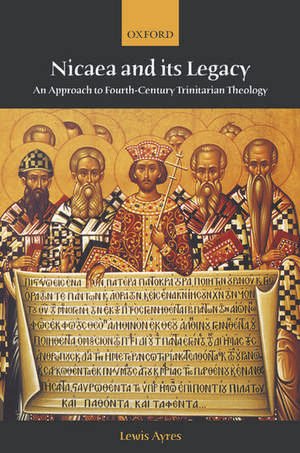 Nicaea and its Legacy: An Approach to Fourth-Century Trinitarian Theology de Lewis Ayres